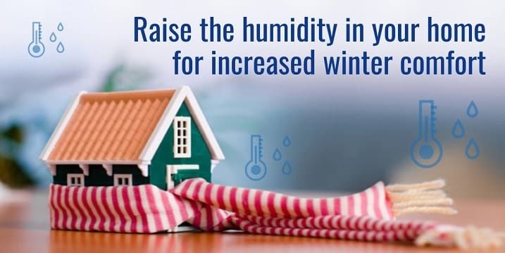 "Header Image of the blog title ""Raise the Humidity in you Home For increased winter comfort"" with a background of a house and scarf"