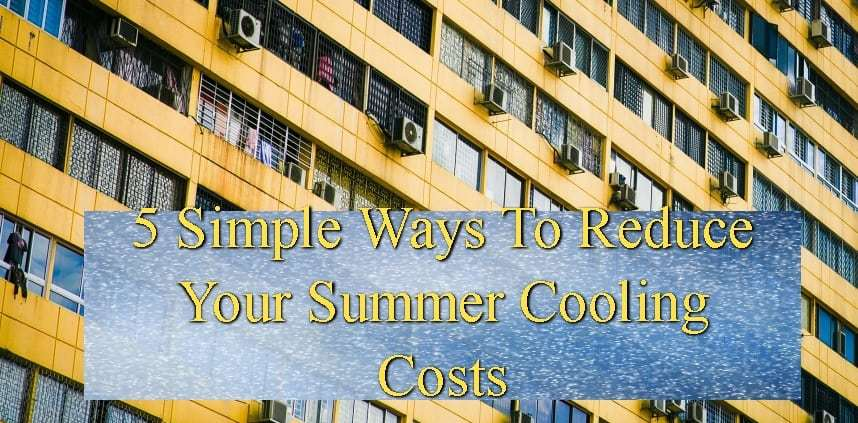 "Featured image of the blog title ""5 Simple Ways To Reduce Your Summer Cooling Costs"" with a background of building with a cooling system during summer"