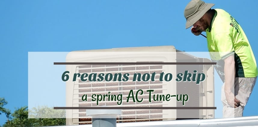"Featured image of the blog title ""6 reasons not to skip a spring AC Tune-up"" with a background of a man fixing the AC during spring"