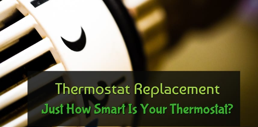 "Featured image of the blog title ""Thermostat Replacement-Just How Smart Is Your Thermostat"" with a background of thermostat"
