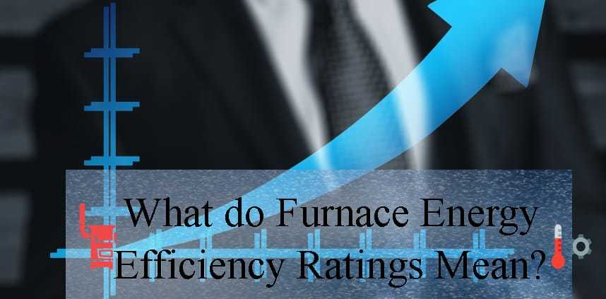 "Featured image of the blog title ""What do Furnace Energy Efficiency Ratings Mean"" with a background of rating"