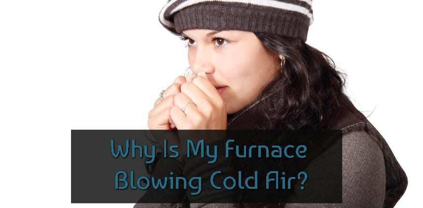 "Featured image of the blog title ""Why Is My Furnace Blowing Cold Air"" with a background of a cold woman because of blowing cold air of the furnace"