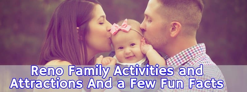 Reno Family Activities and Attractions And a Few Fun Facts